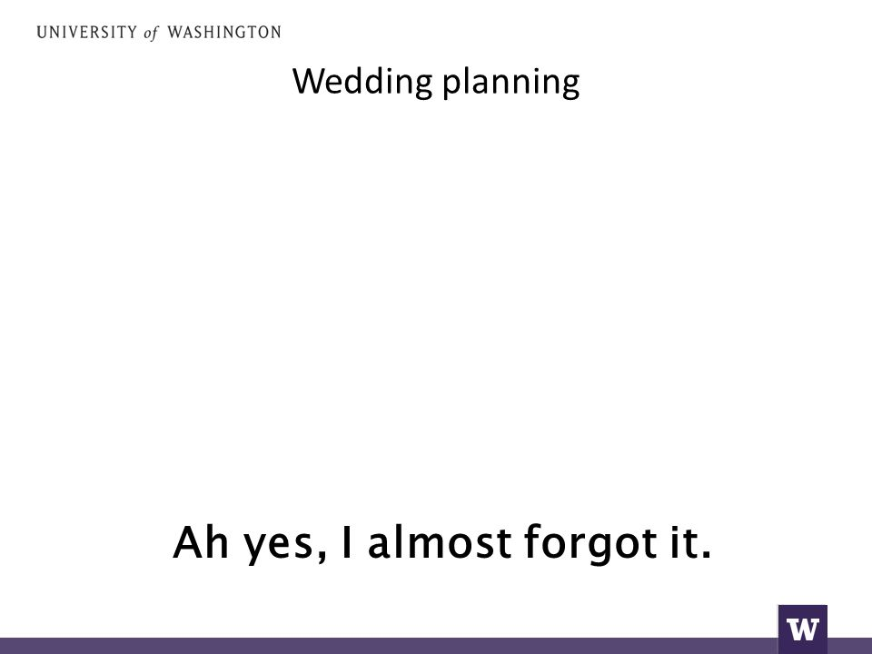 Wedding planning Ah yes, I almost forgot it.