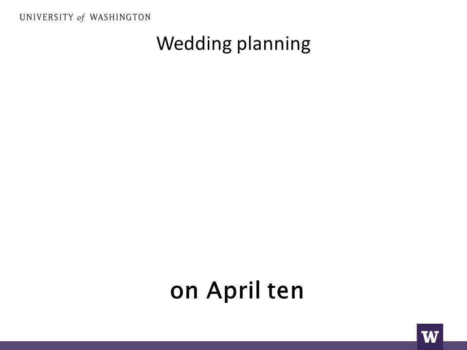 Wedding planning on April ten