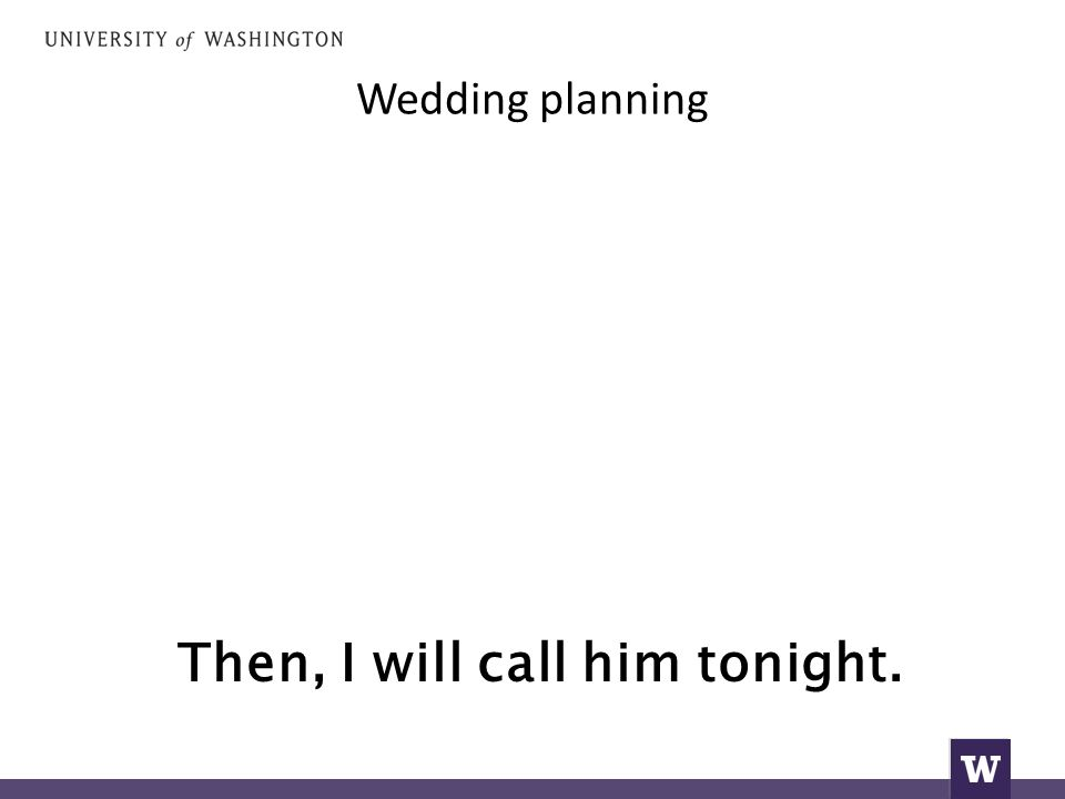 Wedding planning Then, I will call him tonight.