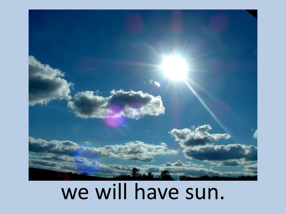 we will have sun.