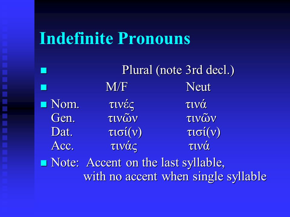 Indefinite Pronouns Plural (note 3rd decl.) Plural (note 3rd decl.) M/F Neut M/F Neut Nom.