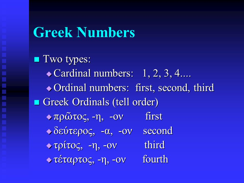 Greek Numbers Two types: Two types:  Cardinal numbers: 1, 2, 3, 4....