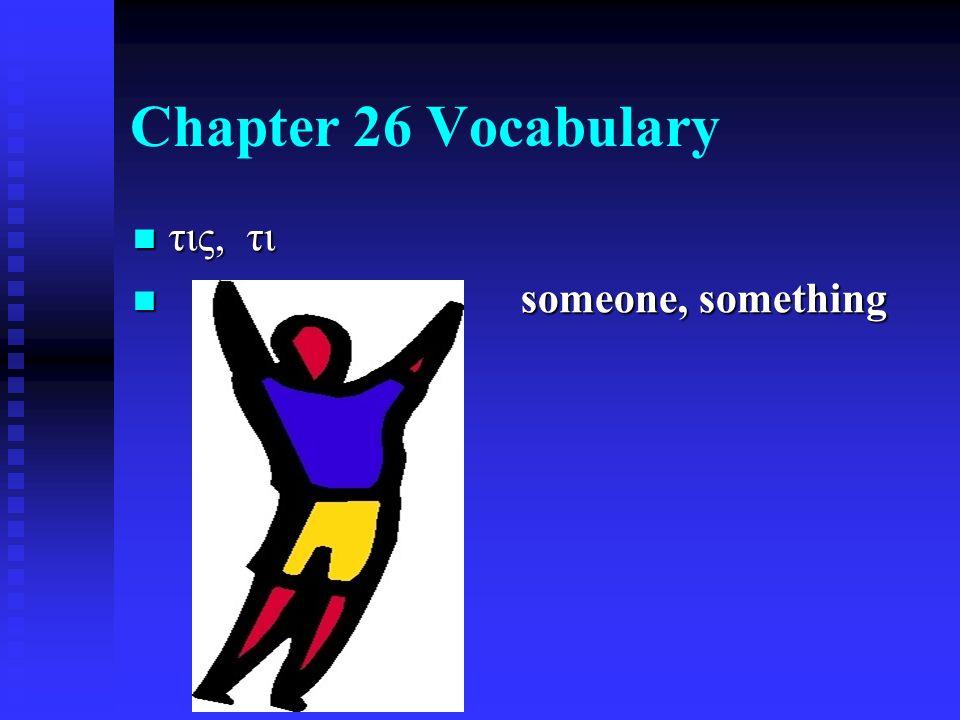 Chapter 26 Vocabulary τις, τι τις, τι someone, something someone, something