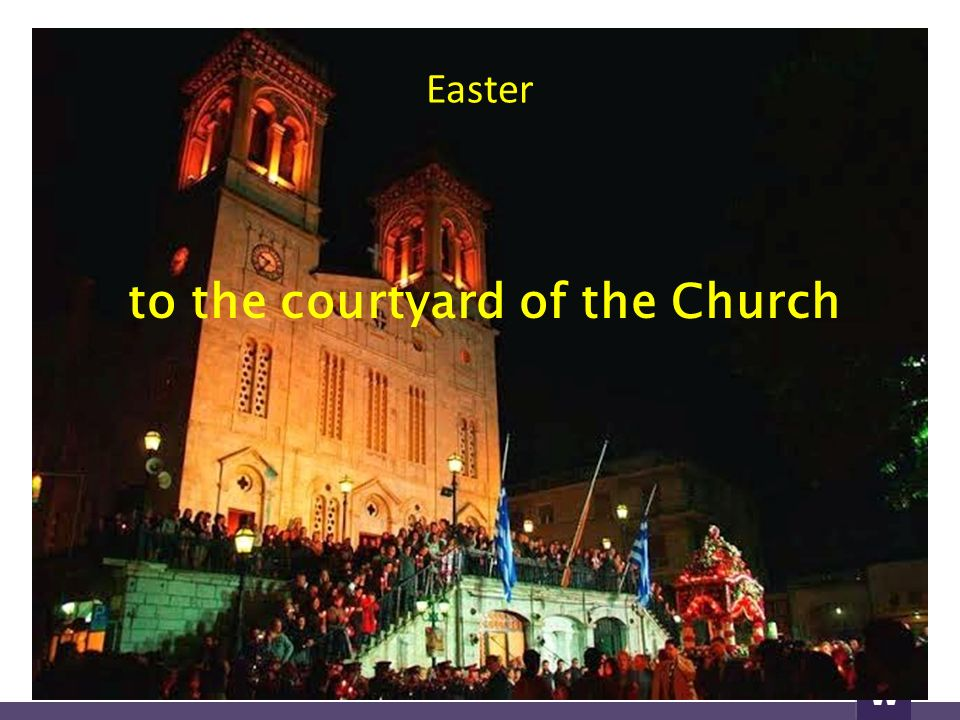 to the courtyard of the Church Easter
