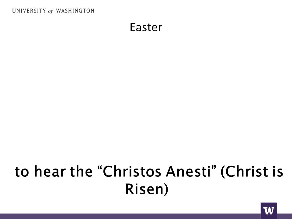 Easter to hear the Christos Anesti (Christ is Risen)