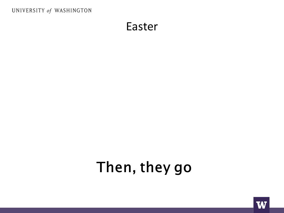 Easter Then, they go