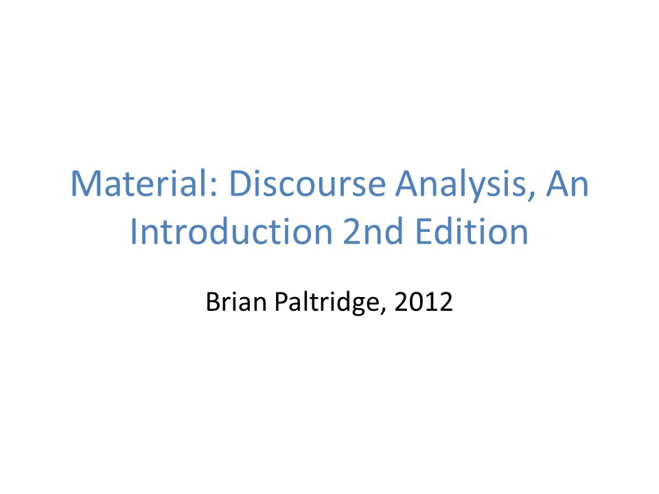Material: Discourse Analysis, An Introduction 2nd Edition Brian Paltridge, 2012