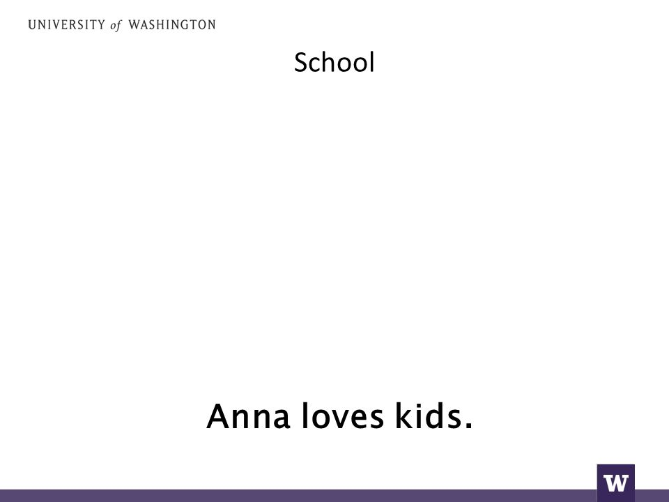 School Anna loves kids.