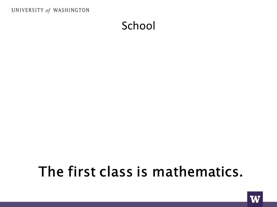 School The first class is mathematics.