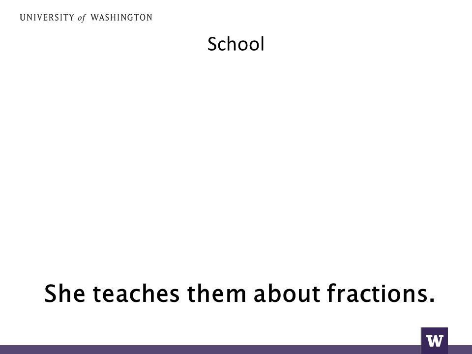 School She teaches them about fractions.