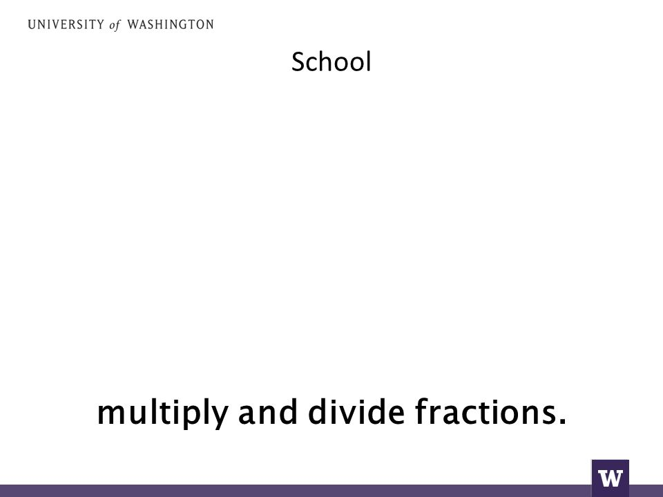 School multiply and divide fractions.