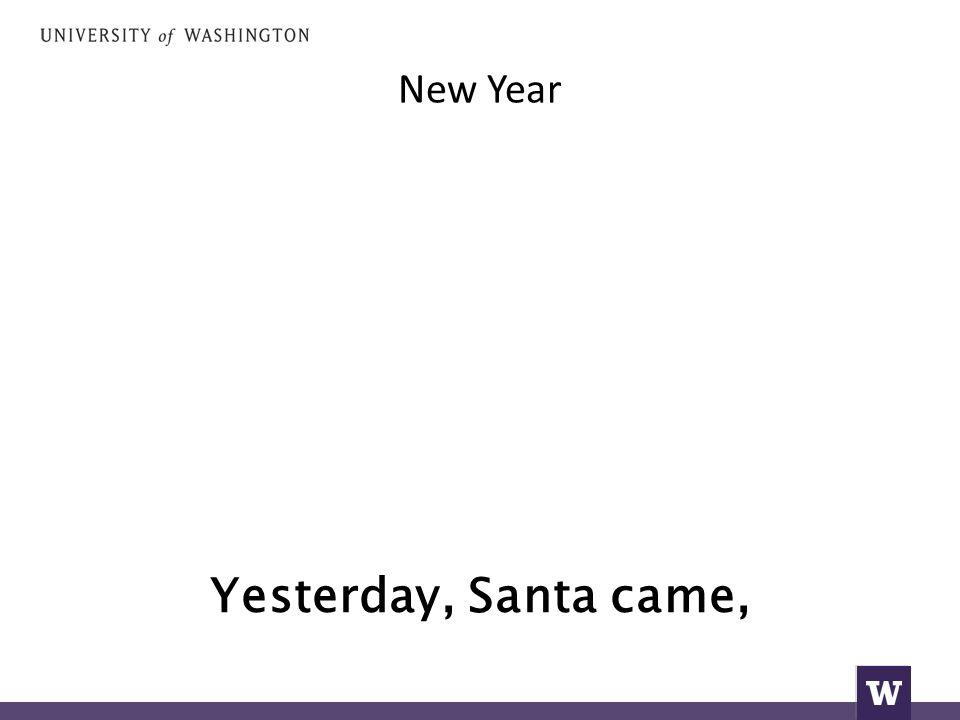 New Year Yesterday, Santa came,