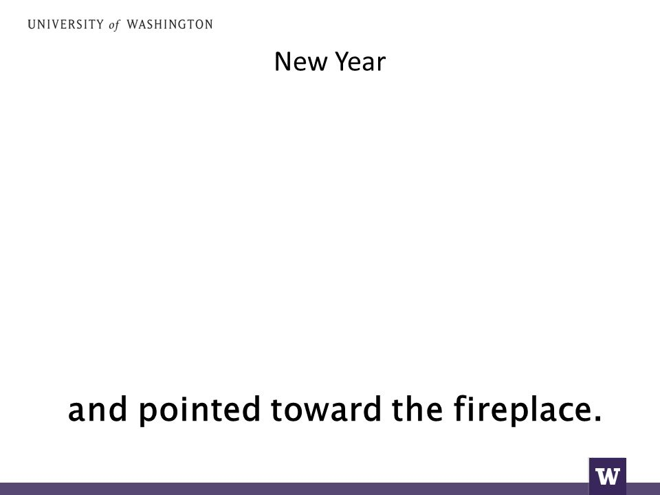 New Year and pointed toward the fireplace.