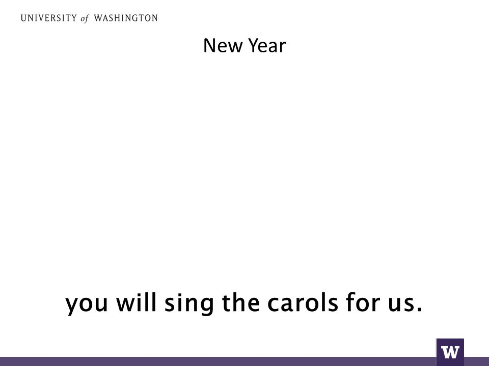 New Year you will sing the carols for us.