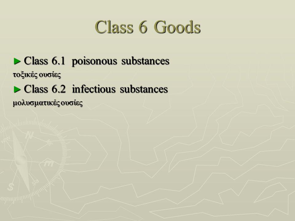 Class 6Goods ► Class 6.1poisonous substances τοξικές ουσίες τοξικές ουσίες ► Class 6.2infectious substances μολυσματικές ουσίες μολυσματικές ουσίες