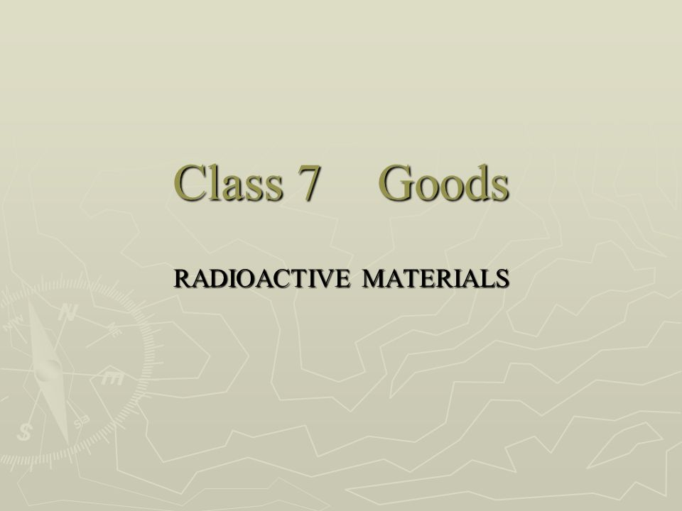 Class 7Goods RADIOACTIVE MATERIALS