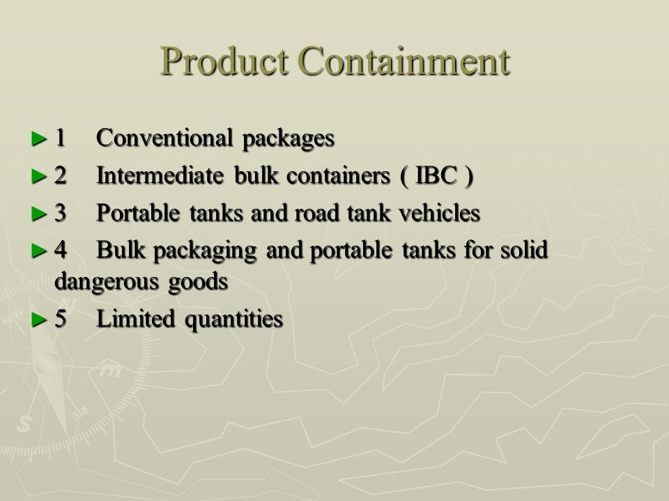 Product Containment ► 1Conventional packages ► 2Intermediate bulk containers ( IBC ) ► 3Portable tanks and road tank vehicles ► 4Bulk packaging and portable tanks for solid dangerous goods ► 5Limited quantities