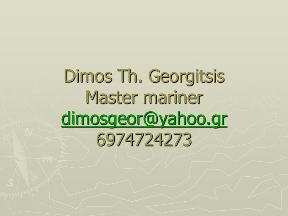Dimos Th. Georgitsis Master mariner dimosgeor@yahoo.gr 6974724273 dimosgeor@yahoo.gr