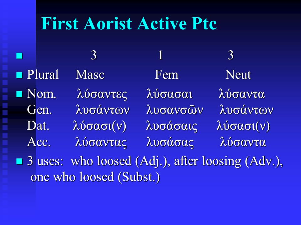 First Aorist Active Ptc 3 1 3 3 1 3 Plural Masc Fem Neut Plural Masc Fem Neut Nom. λύσαντες λύσασαι λύσαντα Gen. λυσάντων λυσανσ ῶ ν λυσάντων Dat. λύσ