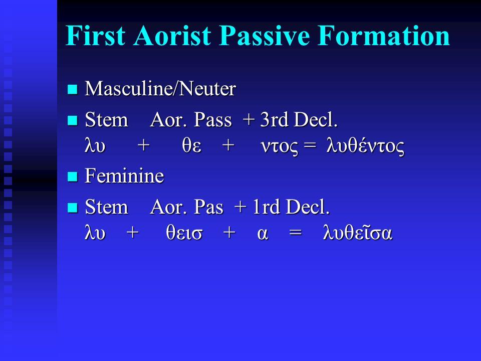 First Aorist Passive Formation Masculine/Neuter Masculine/Neuter Stem Aor.
