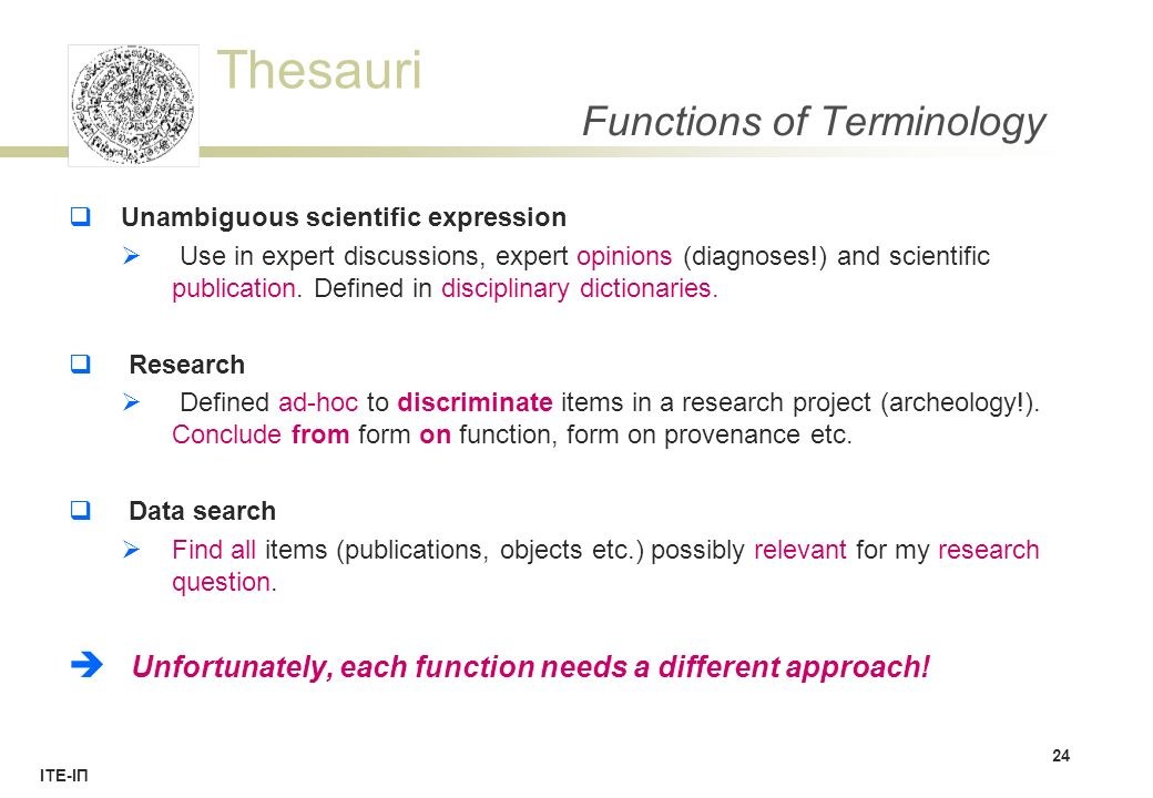 Thesauri ΙΤΕ-ΙΠ Functions of Terminology  Unambiguous scientific expression  Use in expert discussions, expert opinions (diagnoses!) and scientific publication.