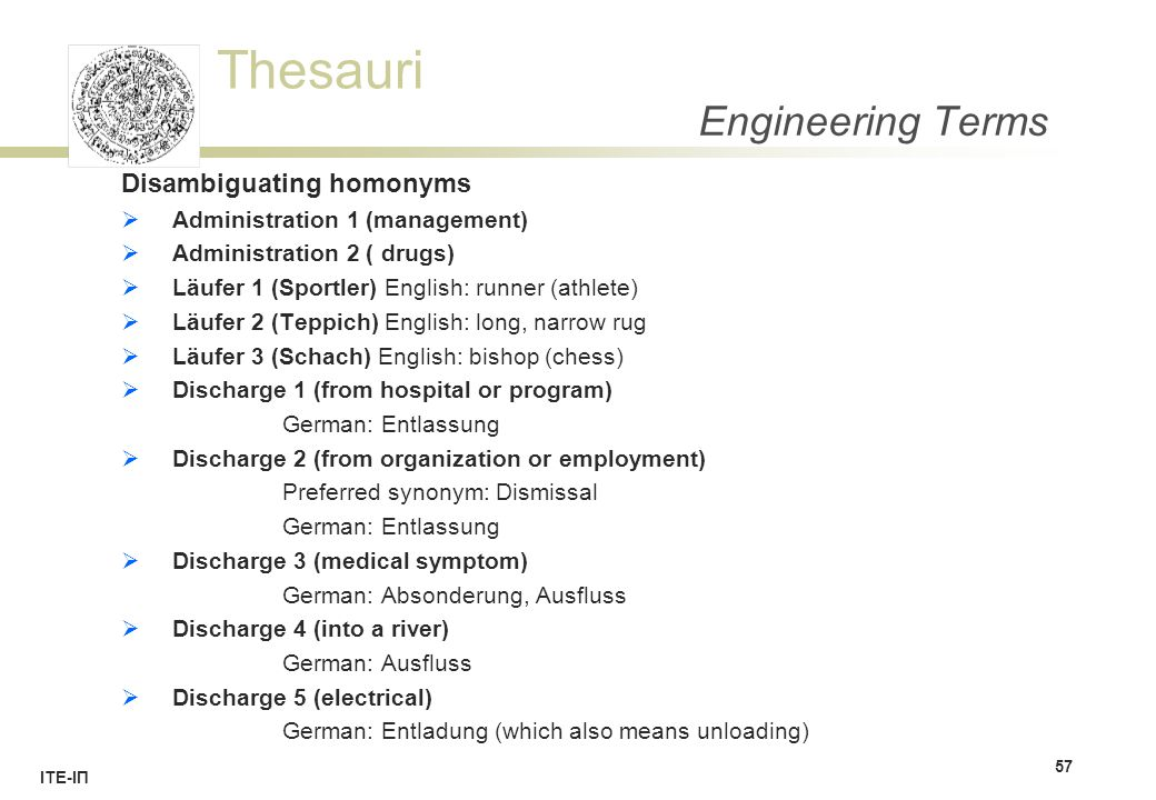 Thesauri ΙΤΕ-ΙΠ Engineering Terms Disambiguating homonyms  Administration 1 (management)  Administration 2 ( drugs)  Läufer 1 (Sportler) English: r