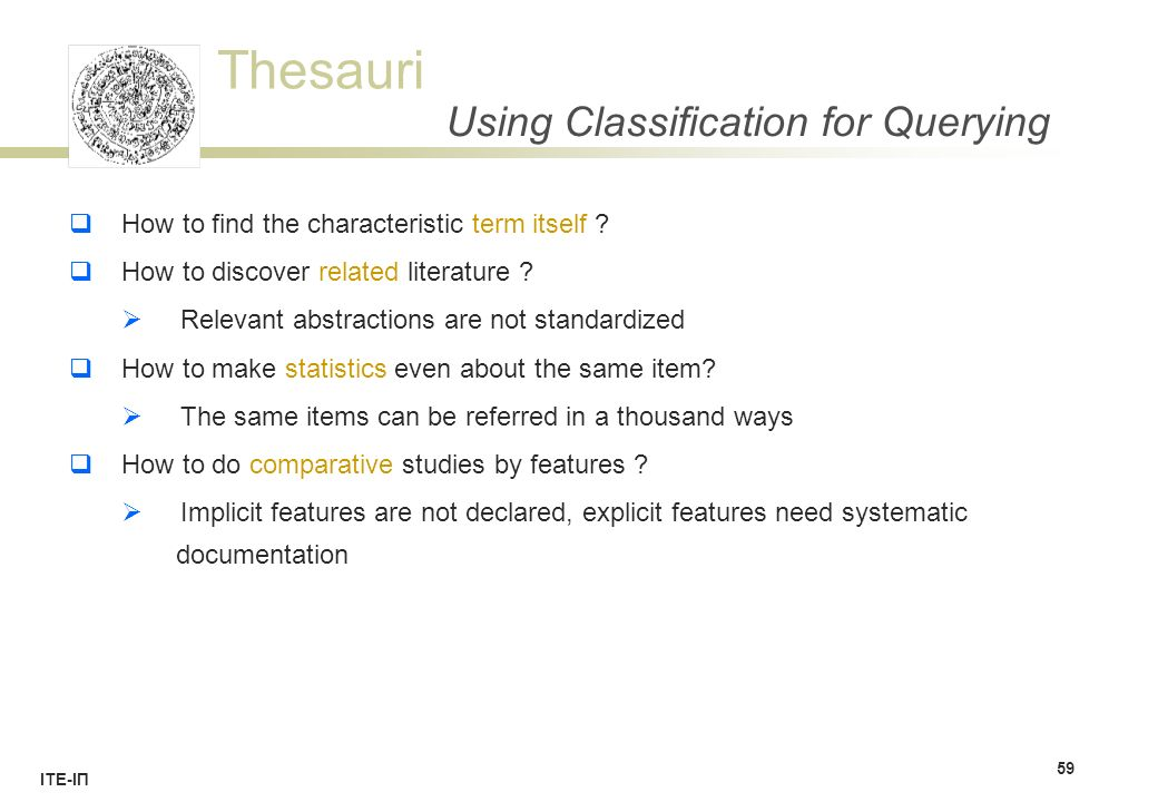 Thesauri ΙΤΕ-ΙΠ Using Classification for Querying  How to find the characteristic term itself .