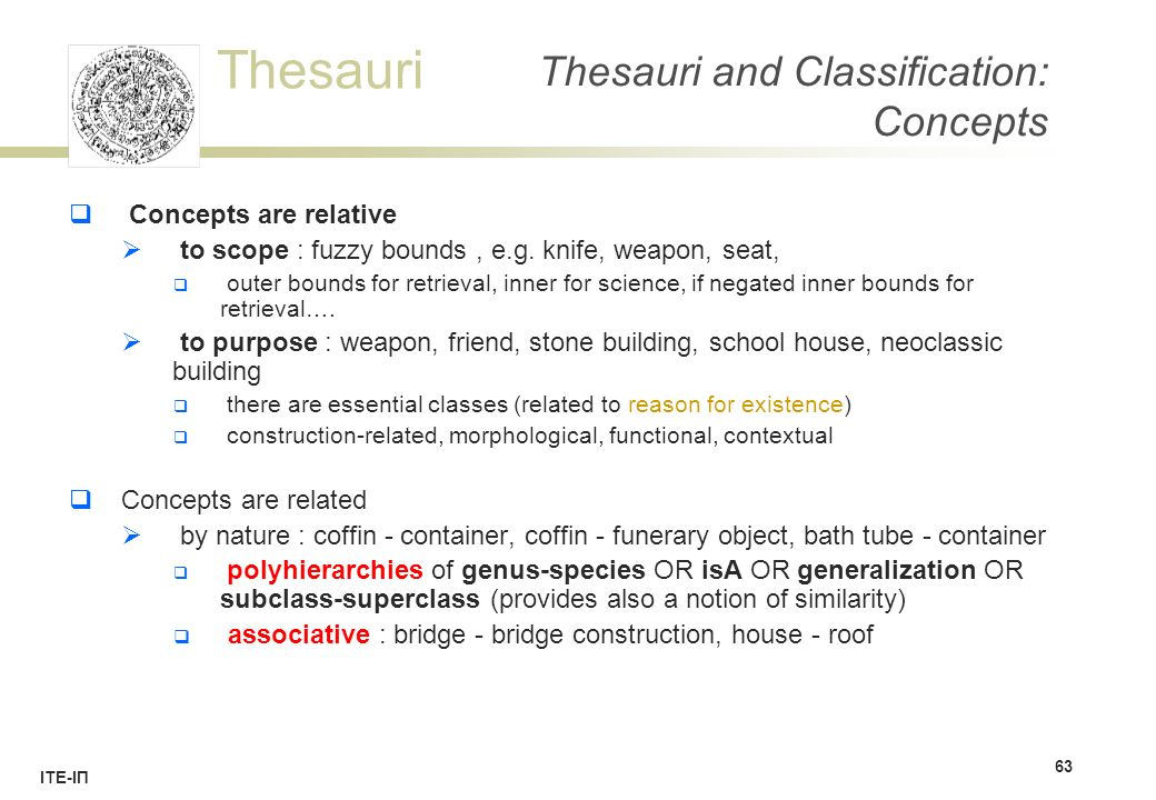 Thesauri ΙΤΕ-ΙΠ Thesauri and Classification: Concepts  Concepts are relative  to scope : fuzzy bounds, e.g.