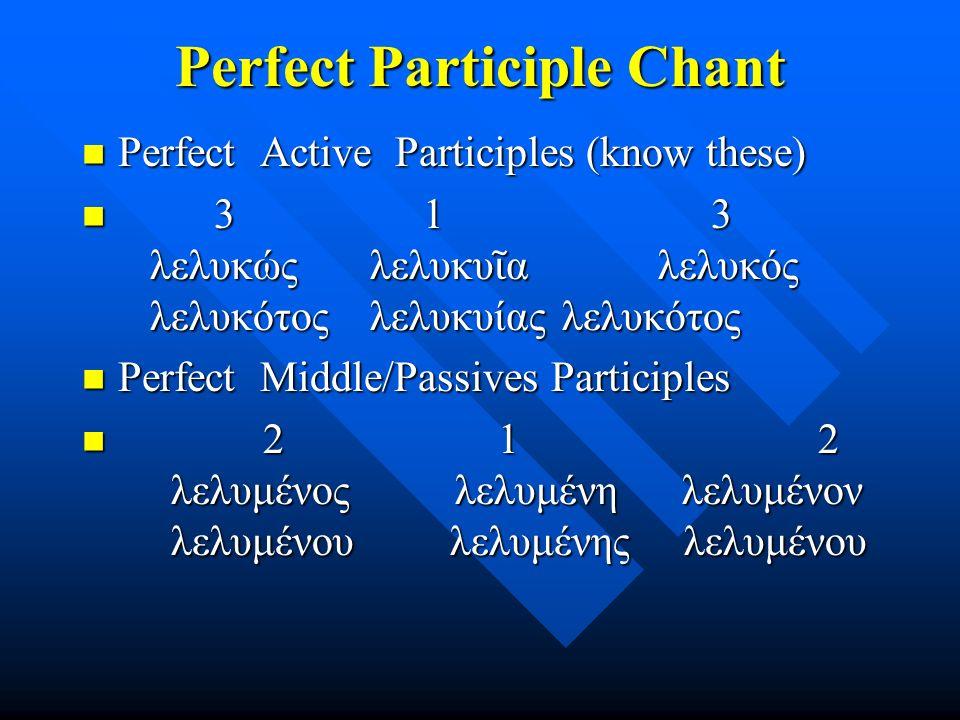Perfect Participle Chant Perfect Active Participles (know these) Perfect Active Participles (know these) 3 1 3 λελυκώς λελυκυ ῖ α λελυκός λελυκότοςλελ