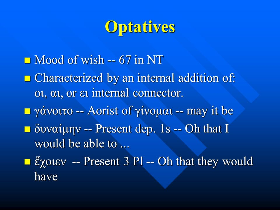 Optatives Mood of wish -- 67 in NT Mood of wish -- 67 in NT Characterized by an internal addition of: οι, αι, or ει internal connector.
