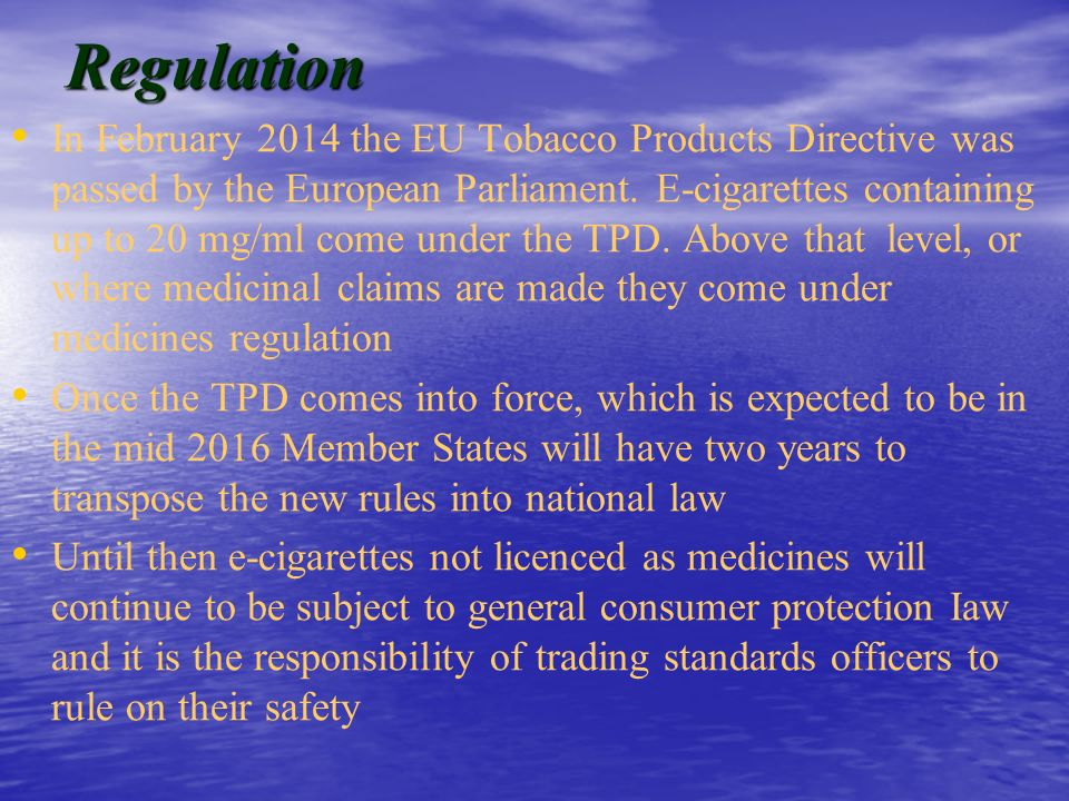 Regulation In February 2014 the EU Tobacco Products Directive was passed by the European Parliament.