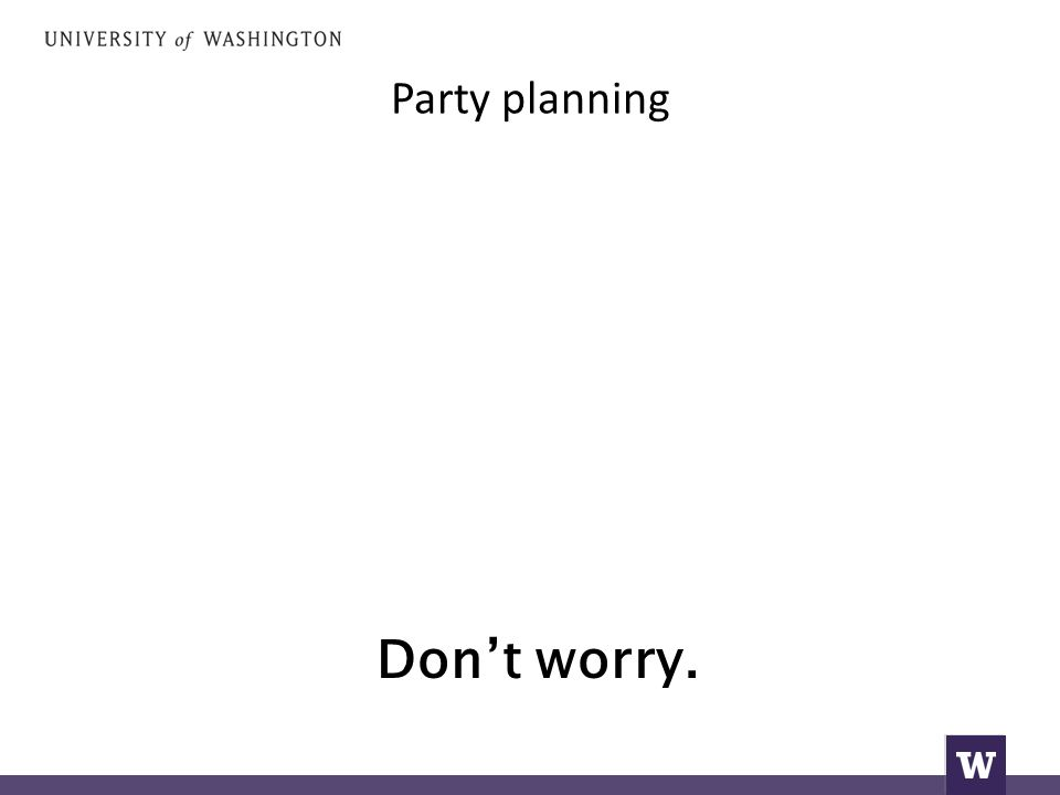 Party planning Don't worry.