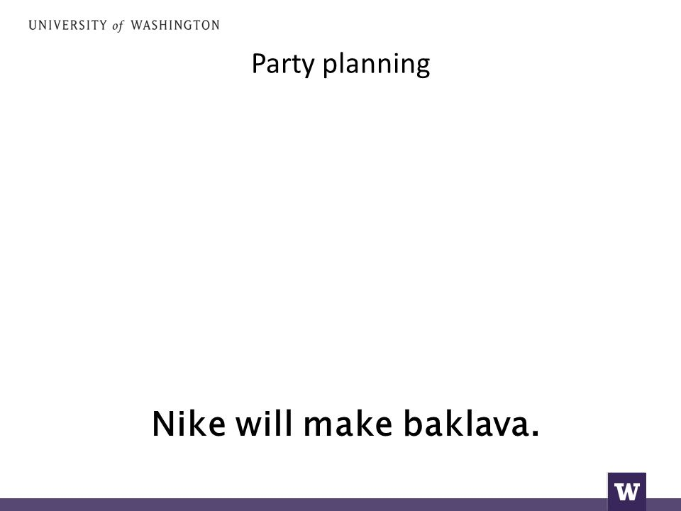 Party planning Nike will make baklava.