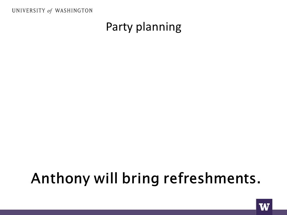 Party planning Anthony will bring refreshments.