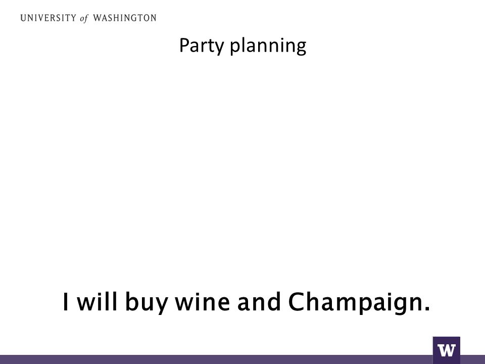 Party planning I will buy wine and Champaign.