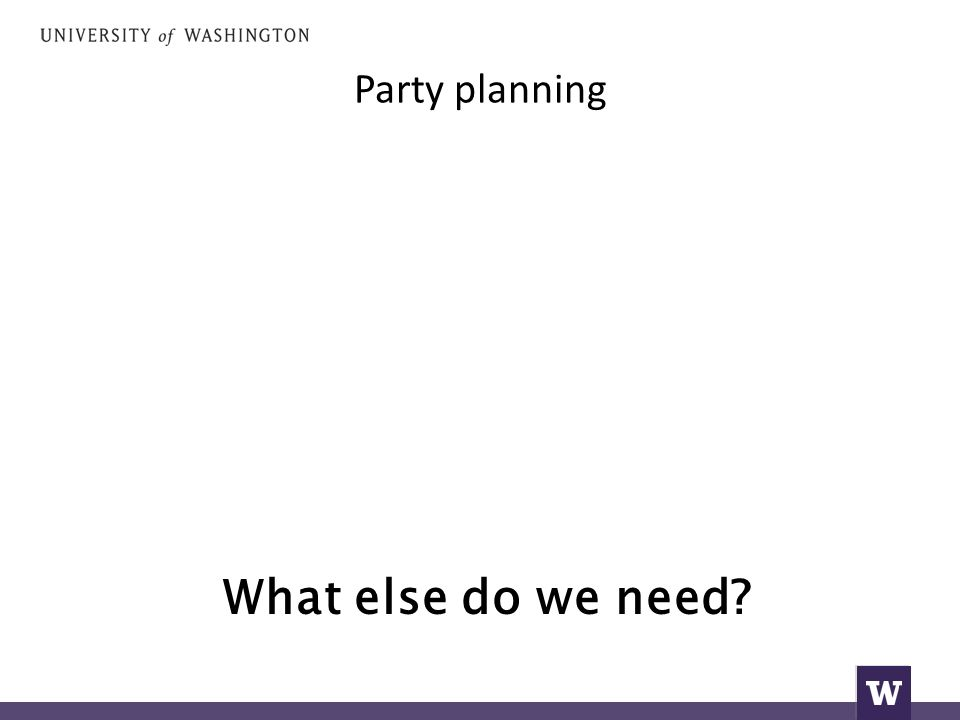 Party planning What else do we need