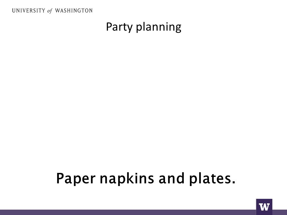 Party planning Paper napkins and plates.