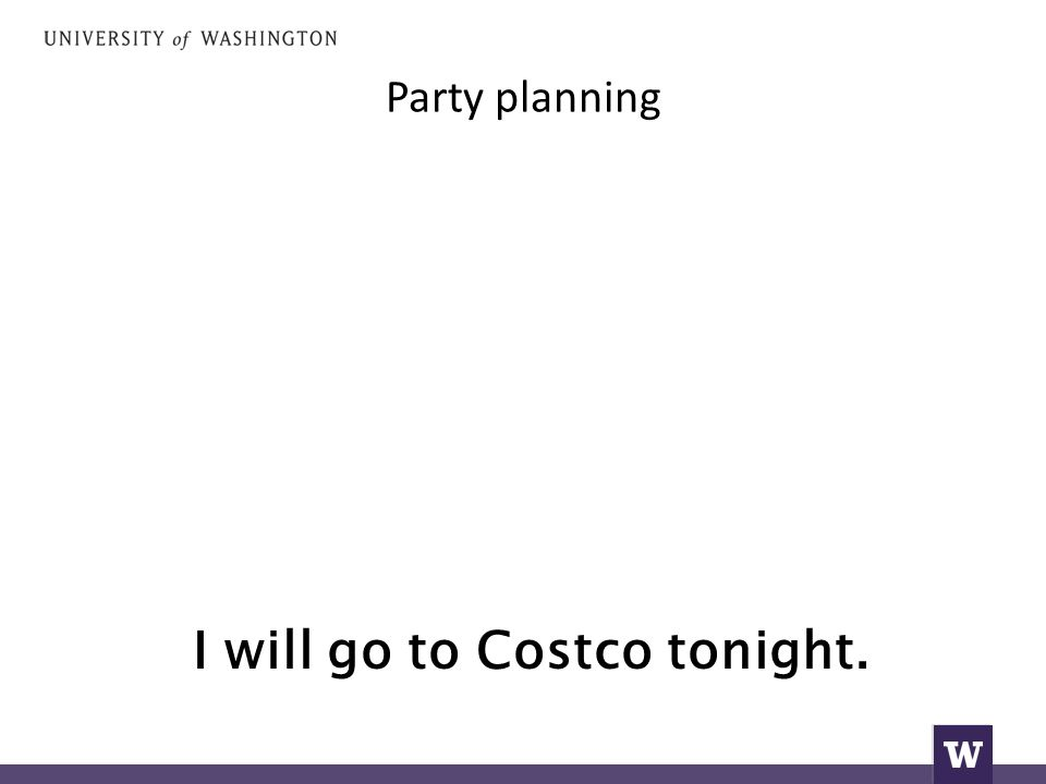 Party planning I will go to Costco tonight.