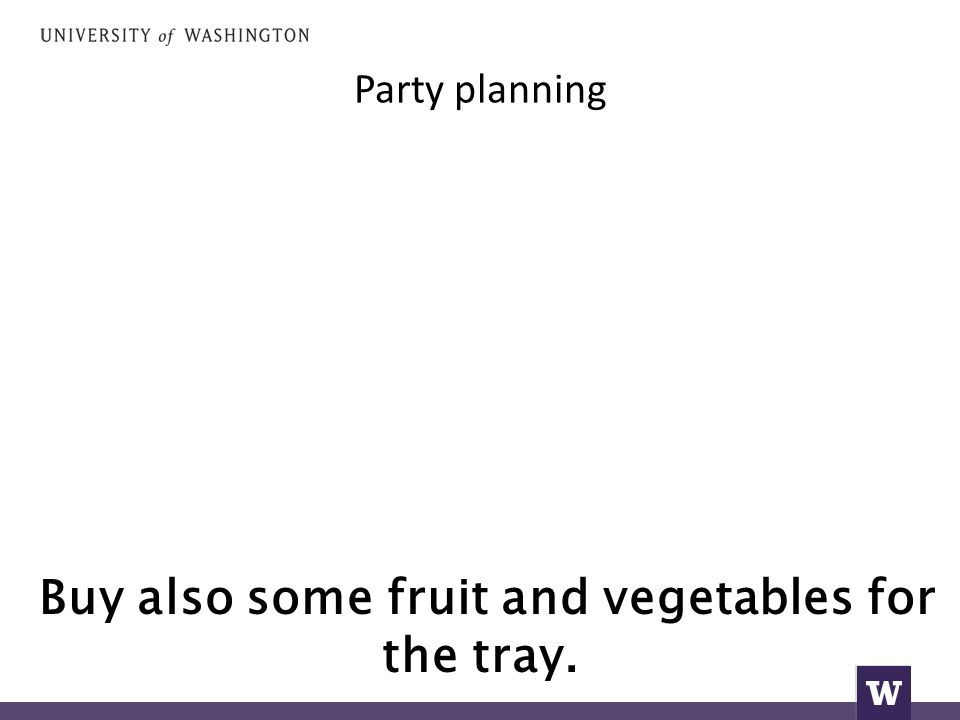 Party planning Buy also some fruit and vegetables for the tray.