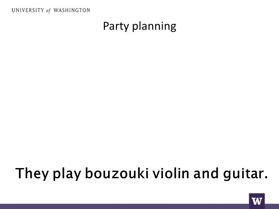 Party planning They play bouzouki violin and guitar.
