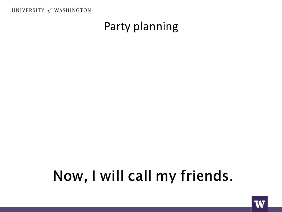 Party planning Now, I will call my friends.