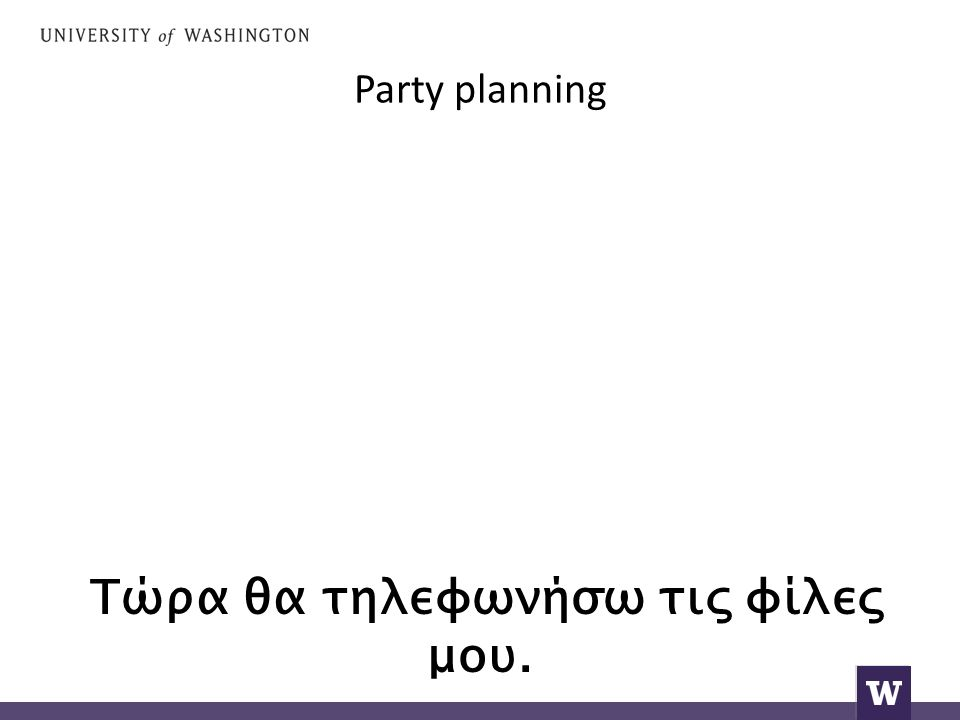 Party planning Okay, Maria.