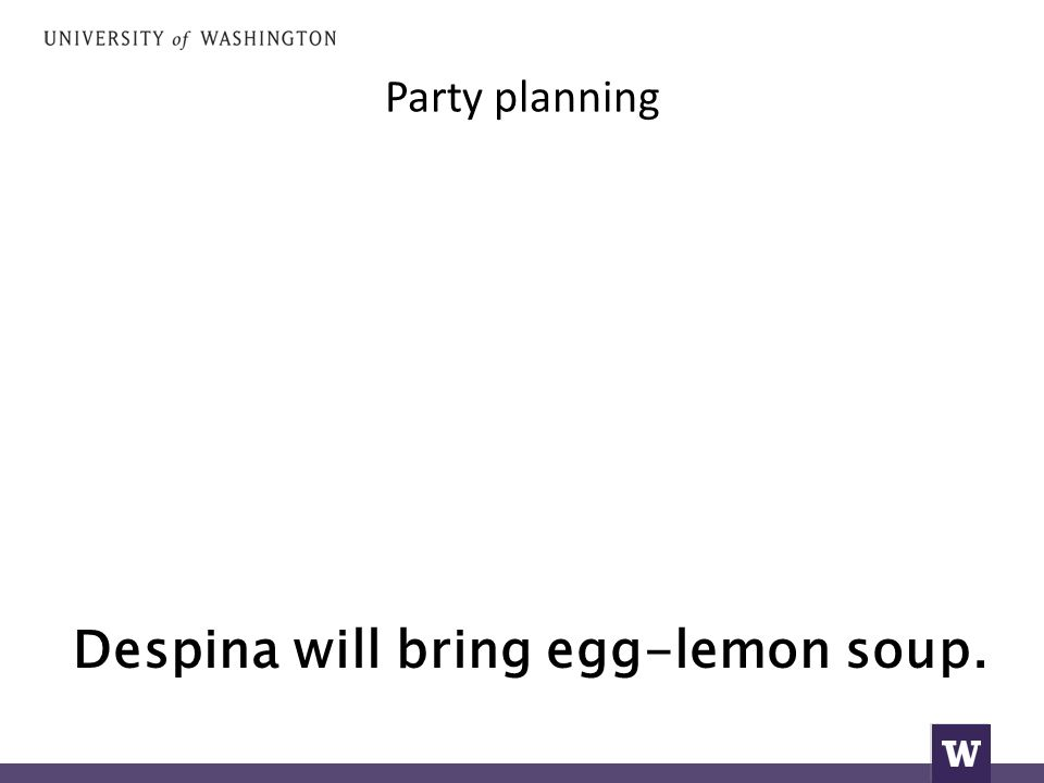 Party planning Despina will bring egg-lemon soup.