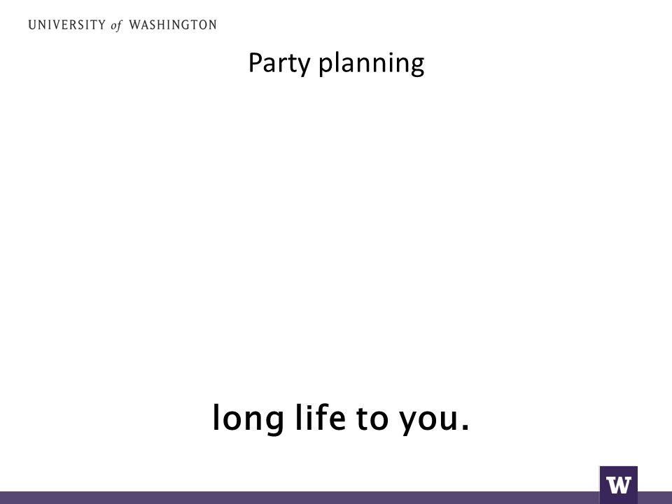 Party planning long life to you.