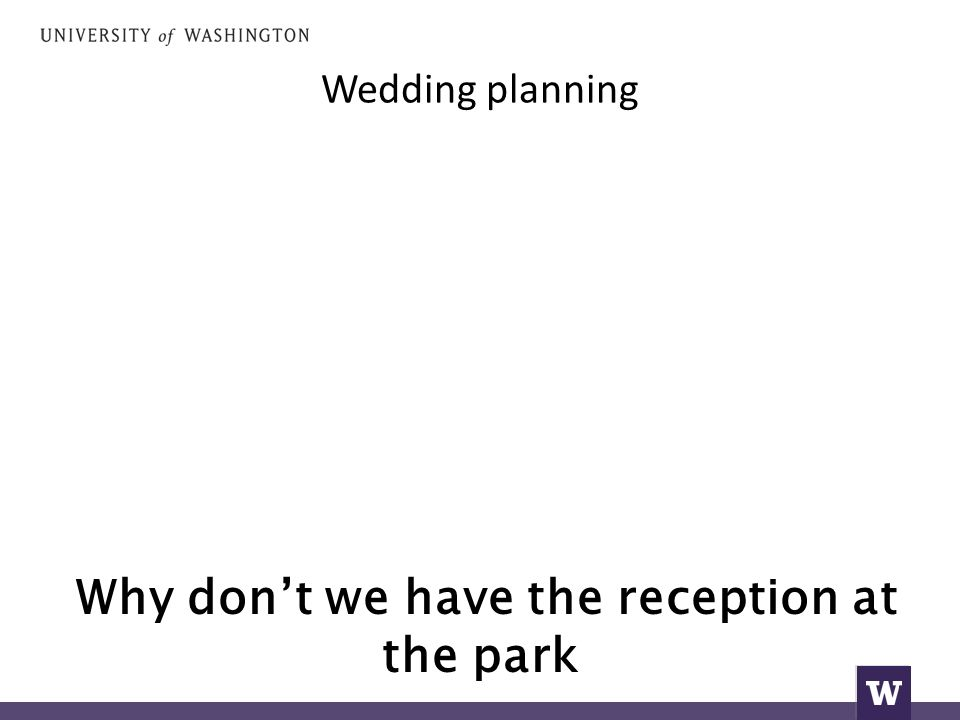 Wedding planning Why don't we have the reception at the park