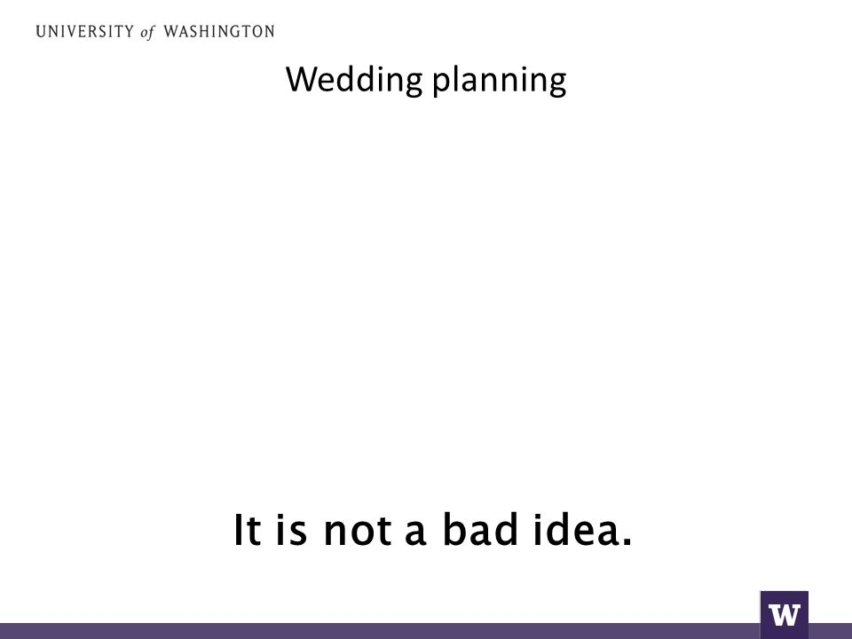Wedding planning It is not a bad idea.