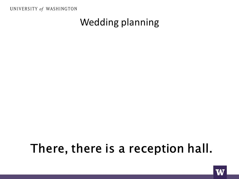 Wedding planning There, there is a reception hall.