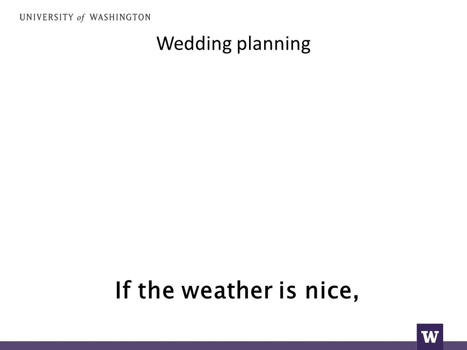 Wedding planning If the weather is nice,