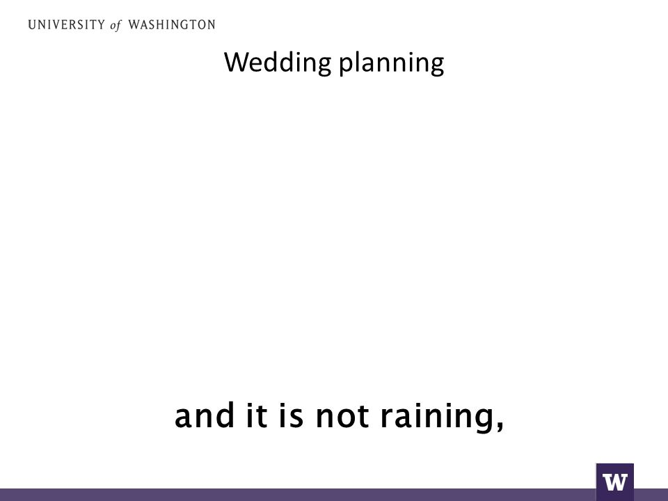 Wedding planning and it is not raining,