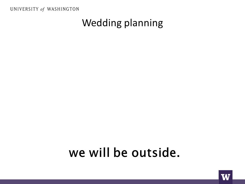 Wedding planning we will be outside.